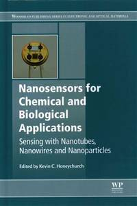 Nanosensors for Chemical and Biological Applications: Sensing with Nanotubes, Nanowires and...