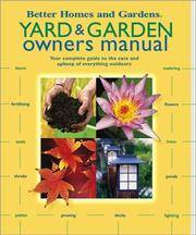 Yard & Garden Owners Manual: Your Complete Guide to the Care and Upkeep of Everything Outdoors
