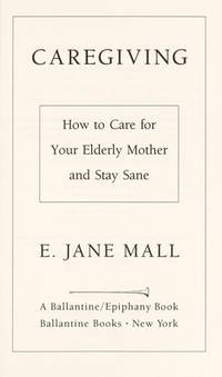 Caregiving: How to Care for Your Elderly Mother and Stay Sane