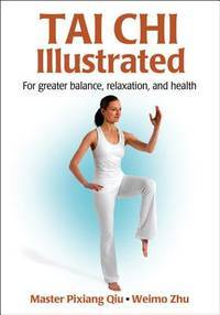 TAI CHI ILLUSTRATED: For Greater Balance, Relaxation & Health