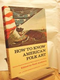 HOW TO KNOW AMERICAN FOLK ART by  Ruth Andrews - Paperback - First Edition  - 1977 - from Maggie Lambeth (SKU: 001740)
