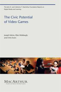 The Civic Potential of Video Games (The John D. and Catherine T. MacArthur Foundation Reports on...