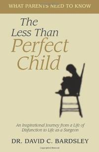 The Less Than Perfect Child: A Journey From The Trenches Of Disfunctionality To life As A Surgeon
