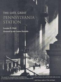 image of The Late, Great Pennsylvania Station Lorraine B. Diehl and Ada Louise Huxtable