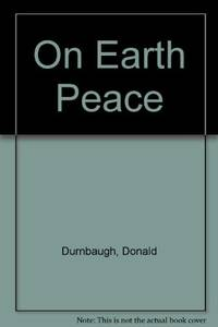 On Earth Peace: Discussions on War/Peace Issues Between Friends, Mennonites, Brethren, and...