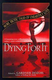 DYING FOR IT ; MORE EROTIC TALES OF UNEARTHLY LOVE