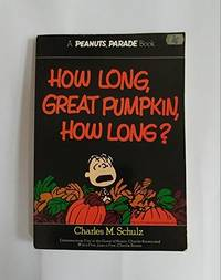 How long, great pumpkin, how long? (A Peanuts Parade Book)