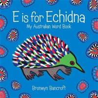 E Is for Echidna: My Australian Word Book