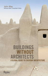Buildings without Architects: A Global Guide to Everyday Architecture by  John May - from Better World Books  (SKU: GRP65889708)