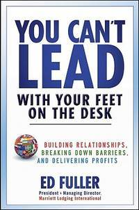 You Can't Lead With Your Feet On the Desk: Building Relationships, Breaking Down Barriers,...