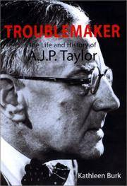 Troublemaker - the Life and History of A. J. P. Taylor