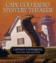 Captain Underhill Uncoils the Mystery: The Cobra in the Kindergarten and The Whirlpool (Cape Cod Radio Mystery Theater) Audio CD – Unabridged.