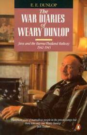 The War Diaries of Weary Dunlop: Java and the Burma-Thailand Railway 1942-1945 by  E. E Dunlop - Paperback - 1990 - from Silent Way Books (SKU: 007789)