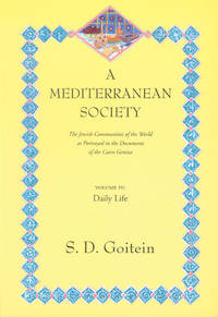 A Mediterranean Society: The Jewish Communities of the Arab World as Portrayed in the Documents of the Cairo Geniza, Vol. IV: Daily Life (Near Eastern Center, UCLA) by S. D. Goitein - Paperback - New Ed - 1999-05-19 - from Ergodebooks and Biblio.com