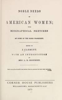 Noble Deeds of American Women; with Biographical Sketches of some of the more prominent