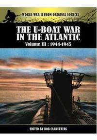 U-Boat War in the Atlantic Vol III - 1943 - 1945 (World War II from Original Sources)