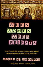 When Women Were Priests Women's Leadership in the Early Church and the Scandal of Their Subordination in