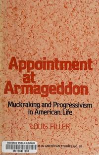 Appointment at Armageddon: Muckraking and Progressivism in the American Tradition (Contributions...