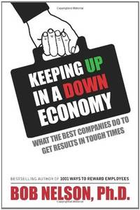 Keeping Up in a Down Economy: What the Best Companies do to Get Results in Tough Times