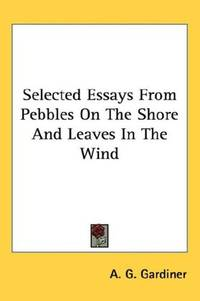 Selected Essays From Pebbles On the Shore and Leaves In the Wind