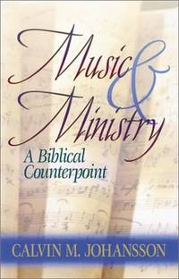 Music and Ministry: A Biblical Counterpoint (Second Edition)