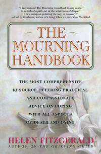 The Mourning Handbook The Most Comprehensive Resource Offering Practical  and Compassionate Advice on Coping with all Aspects of Death and Dying