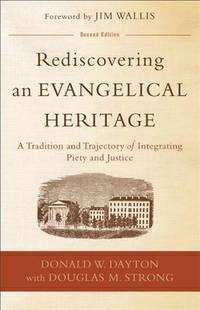 Rediscovering an Evangelical Heritage: A Tradition and Trajectory of Integrating Piety and Justice