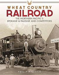 Wheat Country Railroad: The Northern Pacific's Spokane & Palouse and Competitors (HC)