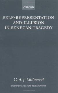 Self-Representation and Illusion in Senecan Tragedy