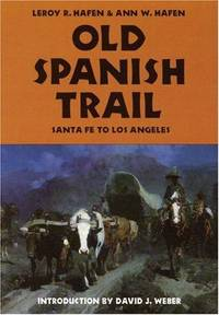 Old Spanish Trail: Santa Fe to Los Angeles With Extracts from Contemporary Records and Including...