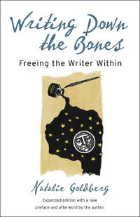 Writing Down the Bones: Freeing the Writer Within by Natalie Goldberg - Paperback - Expanded - 2005-12-06 - from Ergodebooks and Biblio.com