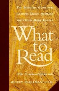 What to Read: The Essential Guide for Reading Group Members and Other Book Lovers