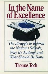 In the Name of Excellence: The Struggle to Reform the Nation's Schools, Why It's Failing, and What Should Be Done