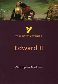 "York Notes Advanced: ""Edward II"" by Christopher Marlowe (York Notes Advanced)"