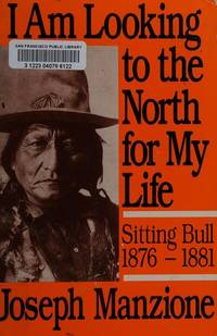 I Am Looking to the North for My Life: Sitting Bull 1876 - 1881 (UNIVERSITY OF UTAH PUBLICATIONS...