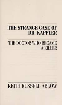 The Strange Case of Dr. Kappler : The Doctor Who Became a Killer