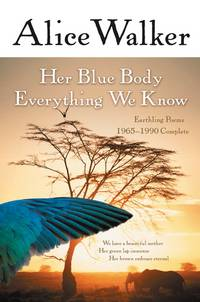 Her Blue Body Everything We Know: Earthling Poems 1965-1990 Complete by Alice Walker - Paperback - from allianz and Biblio.com