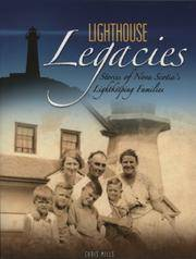 Lighthouse Legacies: Stories of Nova Scotia's Lightkeeping Families by  Chris Mills - Paperback - 2006 - from Quickhatch Books and Biblio.com