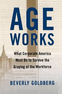 image of Age Works: What Corporate America Must Do to Survive the Graying of the Workforce