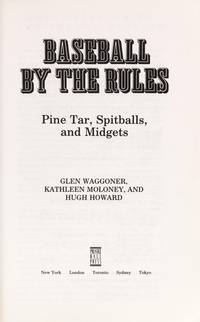 BASEBALL BY THE RULES: Pine Tar, Spitballs, and Midgets