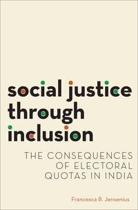Social Justice Through Inclusion: The Consequences of Electoral Quotas in India