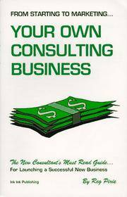 From Starting to Marketing...: Your Own Consulting Business