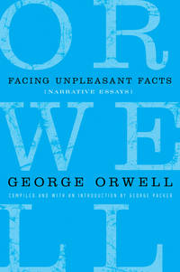 Facing Unpleasant Facts: Narrative Essays (Complete Works of George Orwell)