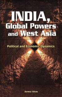 India, Global Powers and West Asia: Political and Economic Dynamics