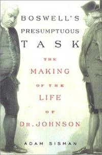 Boswell's Presumptuous Task: The Making of the Life of Dr. Johnson by  Adam Sisman - Hardcover - 2000 - from Fireside Bookshop and Biblio.com