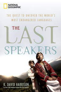The Last Speakers:   The Quest to Save the World's Most Endangered  Languages by  K. David Harrison - First Edition - 2010 - from B-Line Books and Biblio.co.uk
