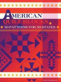 American Quilt Blocks: 50 Patterns for 50 States by  Beth Summers - Paperback - First Edition - 1995 - from SCIENTEK BOOKS (SKU: QN-6)