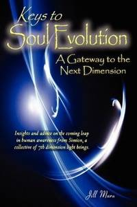 KEYS TO SOUL EVOLUTION: A Gateway To The Next Dimension