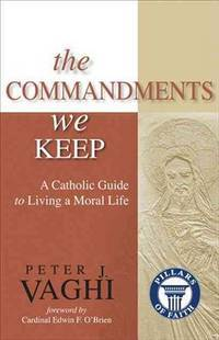 The Commandments We Keep: A Catholic Guide to Living a Moral Life (Pillars of Faith)