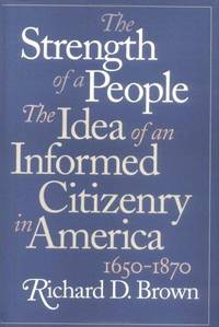 The Strength of a People The Idea of an Informed Citizenry in America 1650-1870